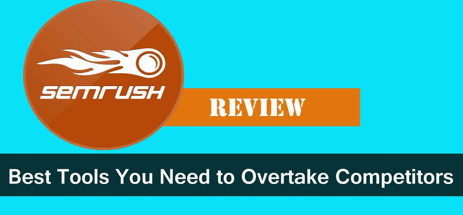 SEMRush Review: Only Tools You Need To Overtake Competitors