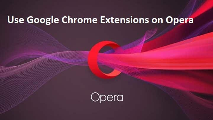 use Google Chrome Extensions on Opera
