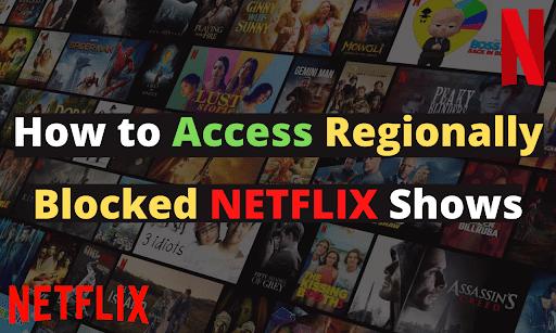 Access Regionally Blocked Netflix Shows